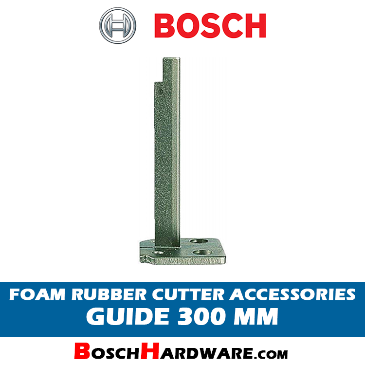 BOSCH FOAM RUBBER CUTTER ACCESSORIES GUIDE 300MM 2608135022 BH